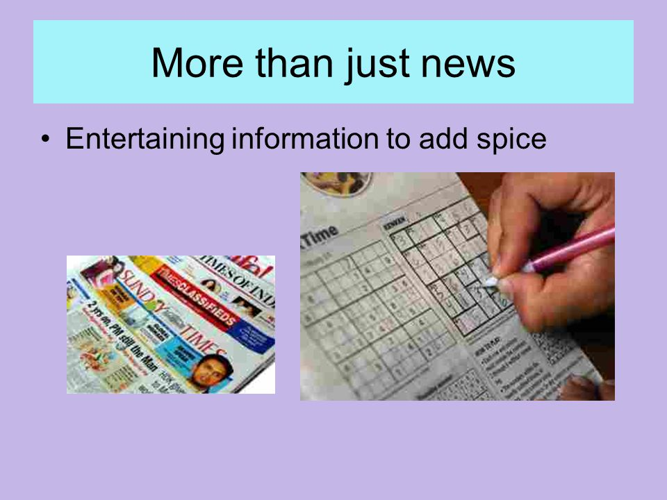 More than just news Entertaining information to add spice