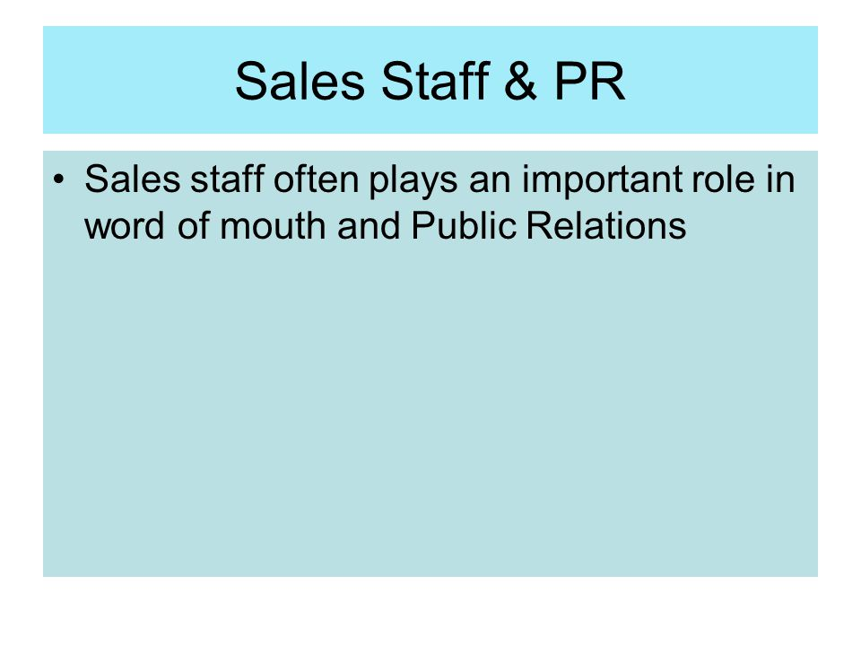 Sales Staff & PR Sales staff often plays an important role in word of mouth and Public Relations