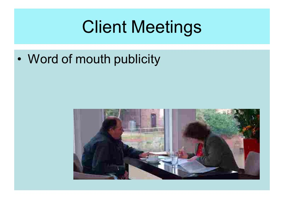 Client Meetings Word of mouth publicity