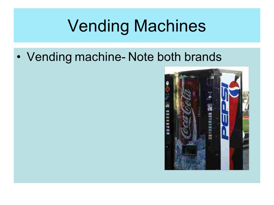 Vending Machines Vending machine- Note both brands