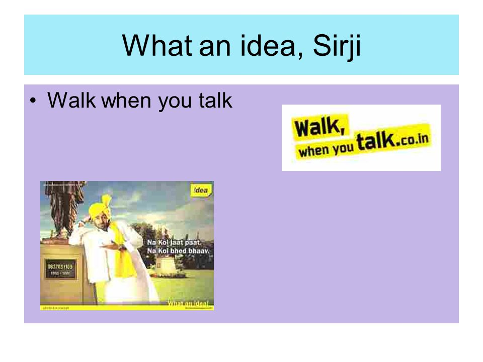What an idea, Sirji Walk when you talk