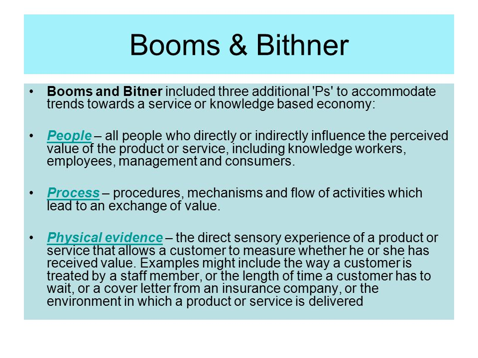 Booms & Bithner Booms and Bitner included three additional Ps to accommodate trends towards a service or knowledge based economy: