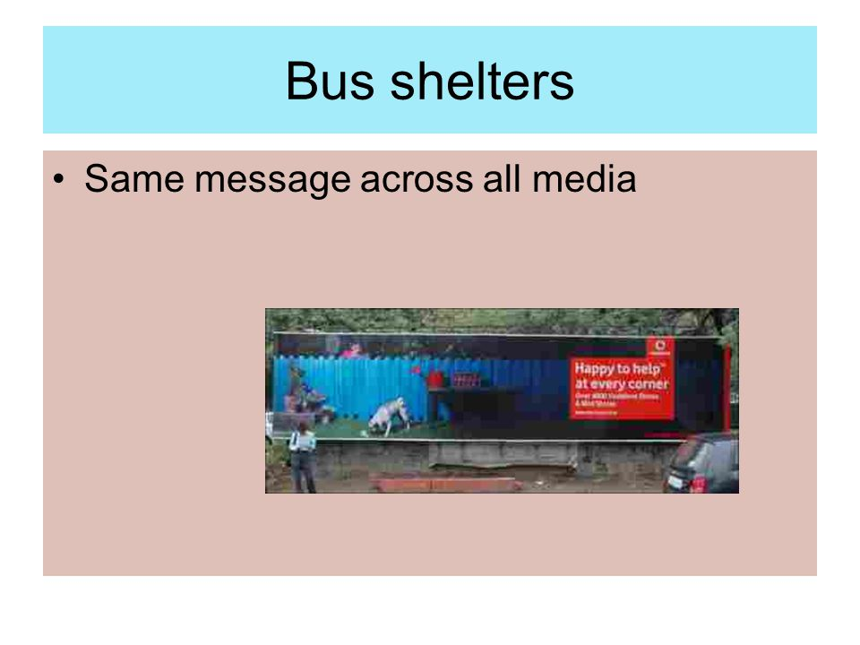 Bus shelters Same message across all media