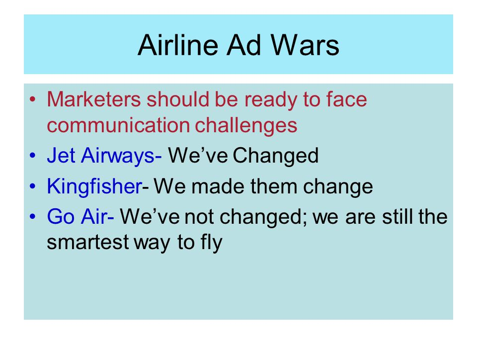 Airline Ad Wars Marketers should be ready to face communication challenges. Jet Airways- We've Changed.