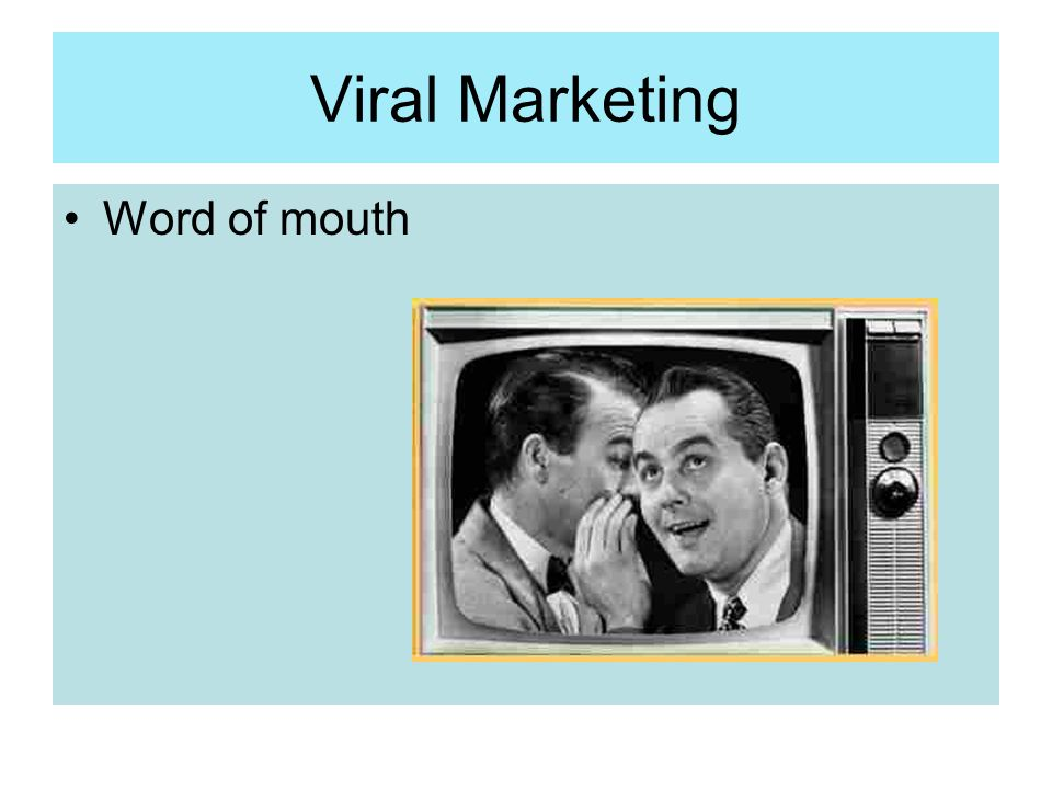 Viral Marketing Word of mouth