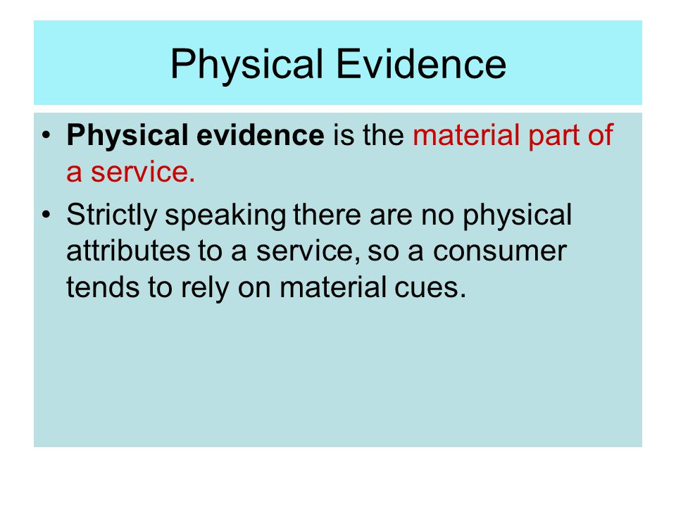 Physical Evidence Physical evidence is the material part of a service.