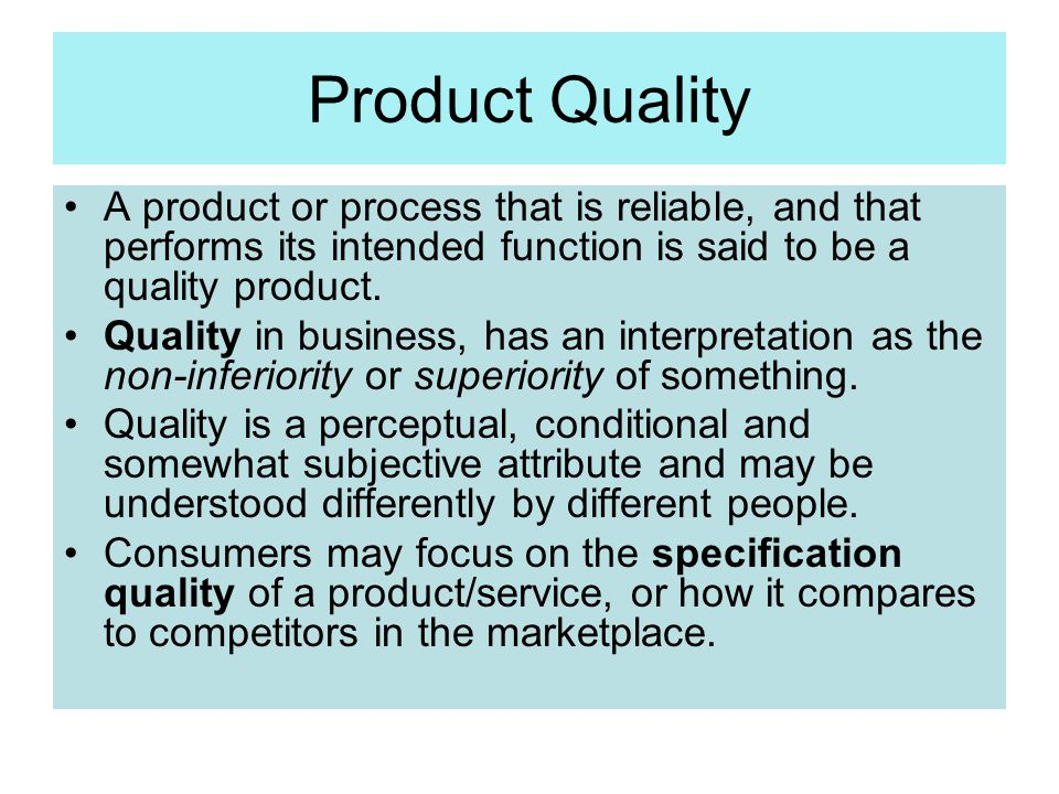 Product Quality A product or process that is reliable, and that performs its intended function is said to be a quality product.