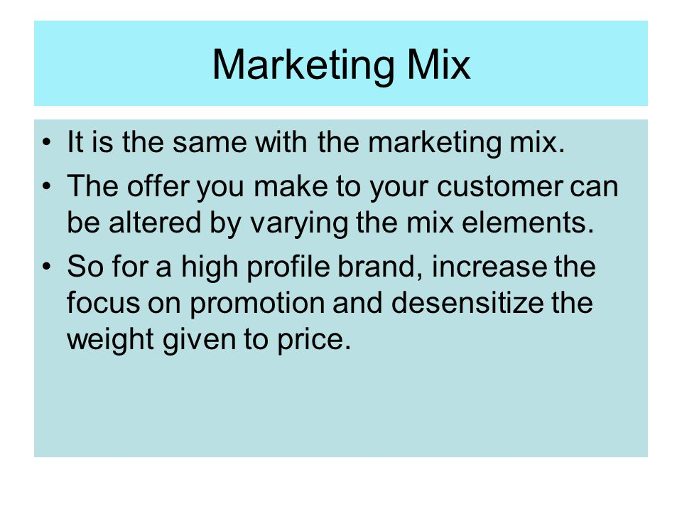 Marketing Mix It is the same with the marketing mix.