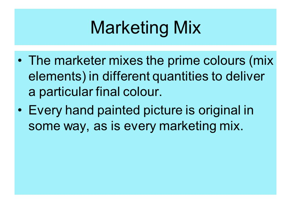 Marketing Mix The marketer mixes the prime colours (mix elements) in different quantities to deliver a particular final colour.