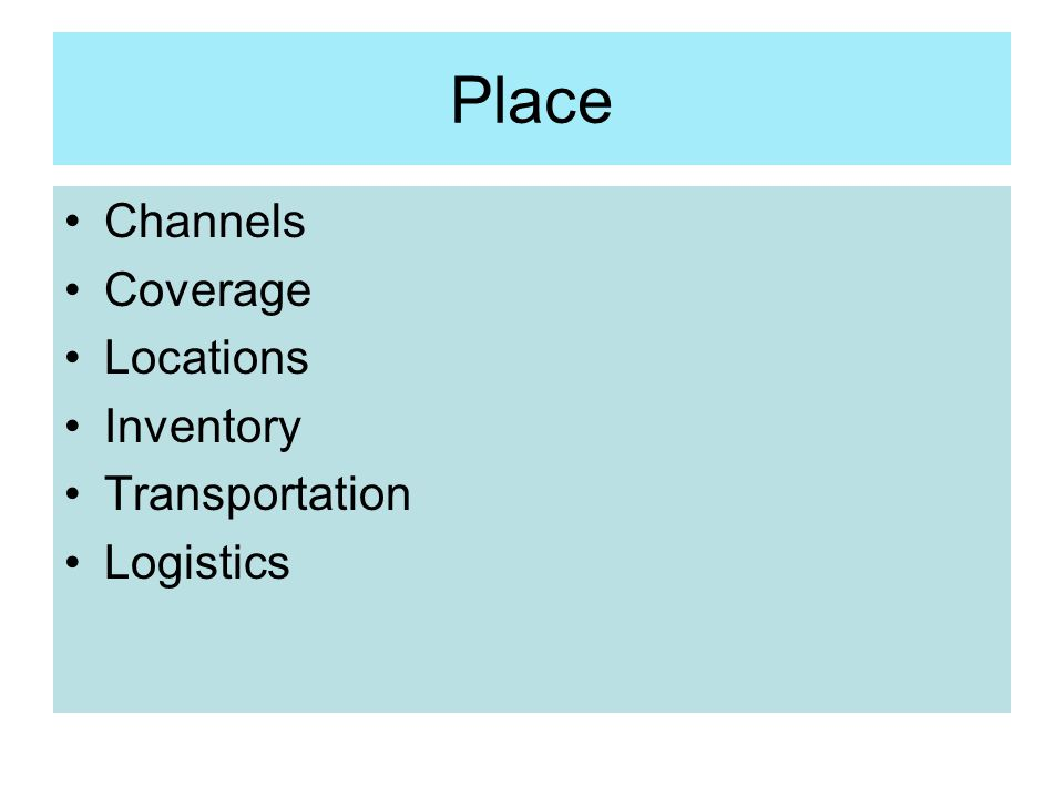 Place Channels Coverage Locations Inventory Transportation Logistics