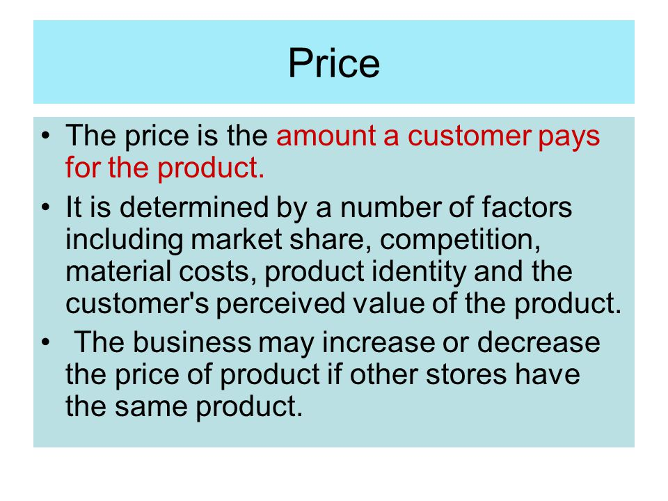 Price The price is the amount a customer pays for the product.