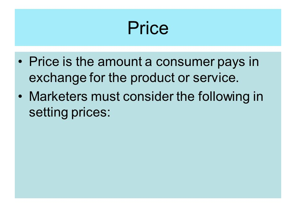 Price Price is the amount a consumer pays in exchange for the product or service.