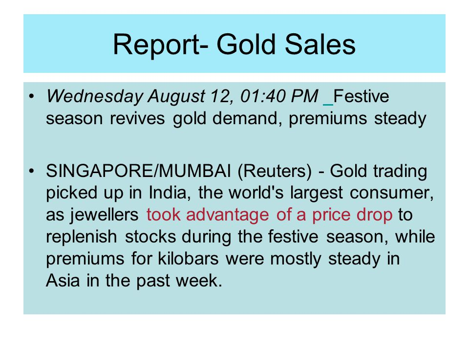 Report- Gold Sales Wednesday August 12, 01:40 PM Festive season revives gold demand, premiums steady.