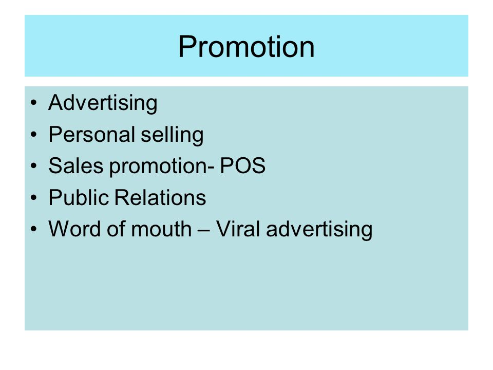 Promotion Advertising Personal selling Sales promotion- POS