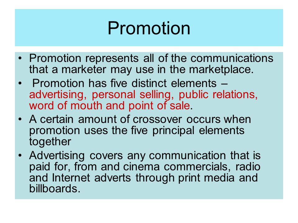 Promotion Promotion represents all of the communications that a marketer may use in the marketplace.