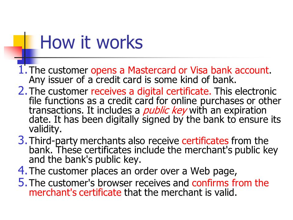 How it works The customer opens a Mastercard or Visa bank account. Any issuer of a credit card is some kind of bank.