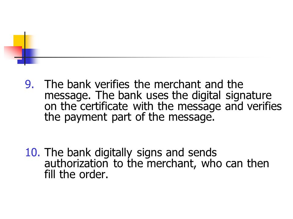 The bank verifies the merchant and the message