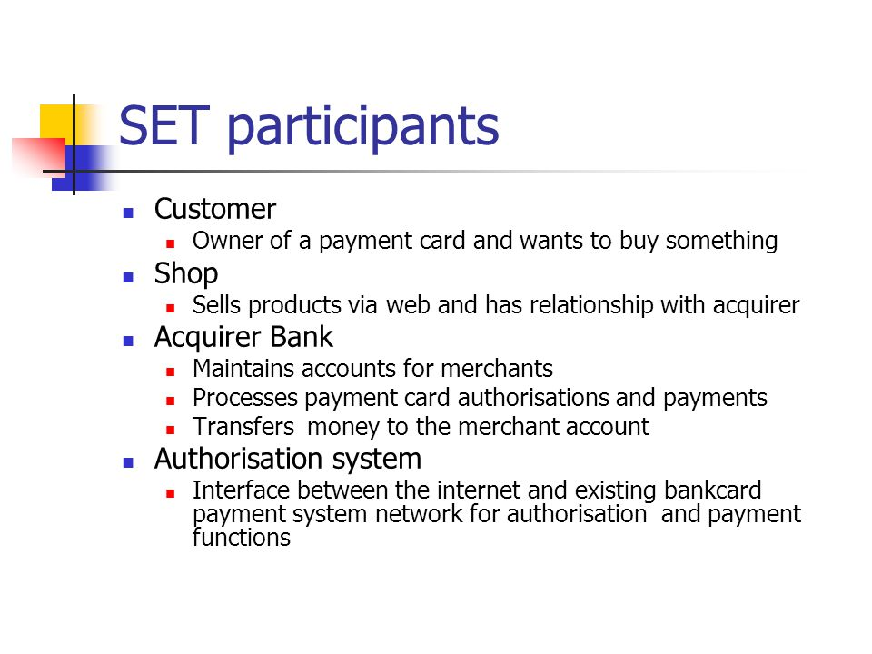 SET participants Customer Shop Acquirer Bank Authorisation system