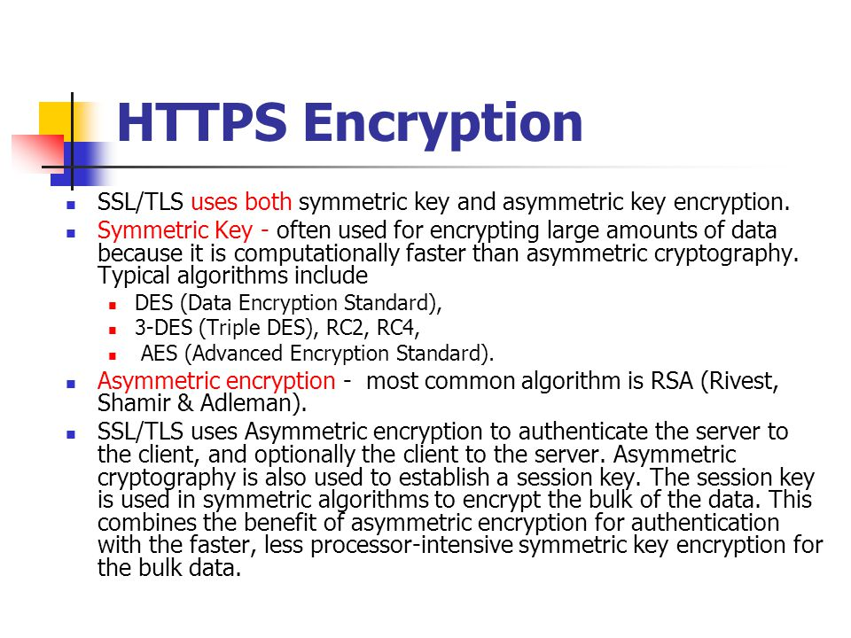 HTTPS Encryption SSL/TLS uses both symmetric key and asymmetric key encryption.