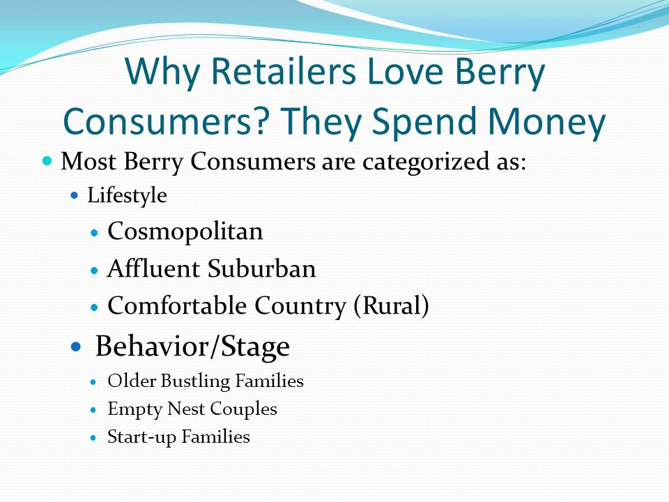 Why Retailers Love Berry Consumers They Spend Money