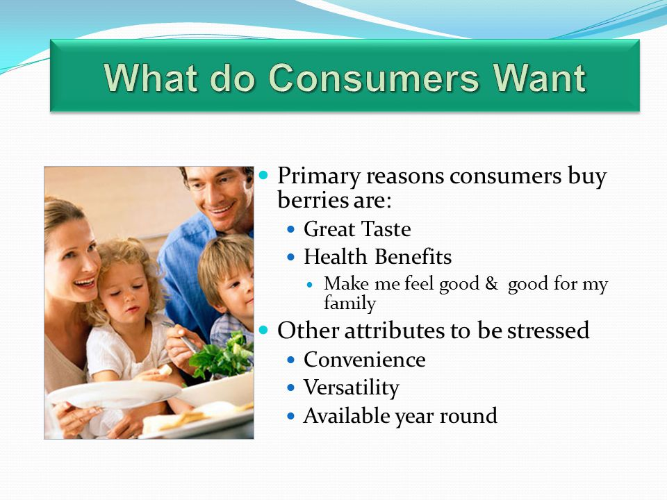 What do Consumers Want Primary reasons consumers buy berries are: