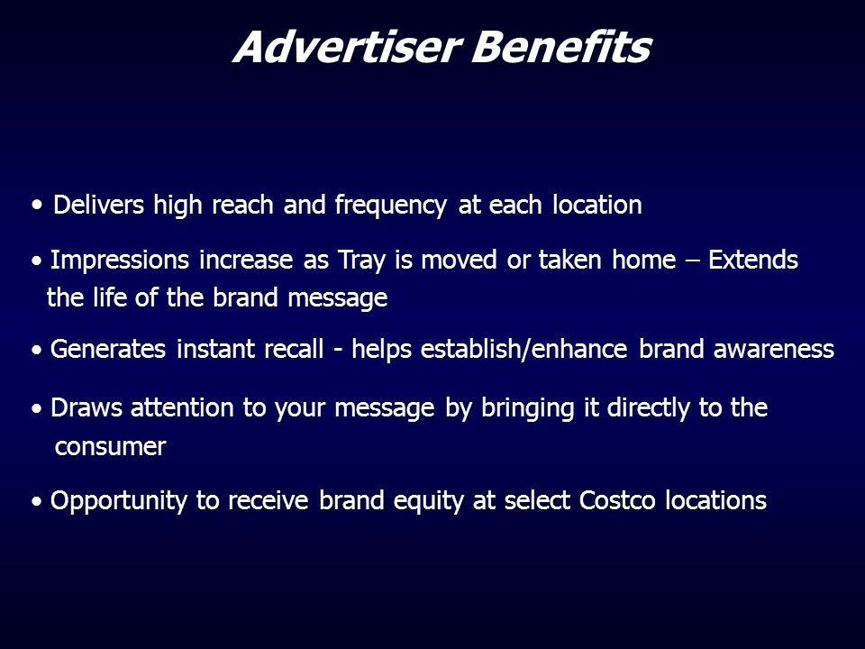 Advertiser Benefits Delivers high reach and frequency at each location