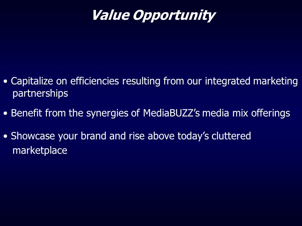 Value Opportunity Capitalize on efficiencies resulting from our integrated marketing. partnerships.