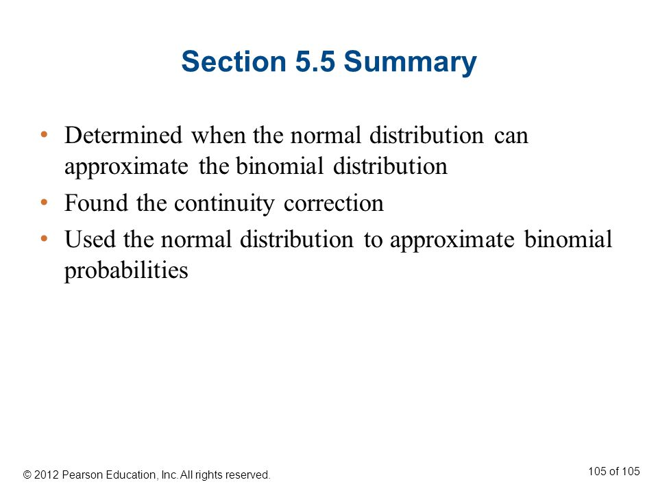 Section 5.5 Summary Determined when the normal distribution can approximate the binomial distribution.