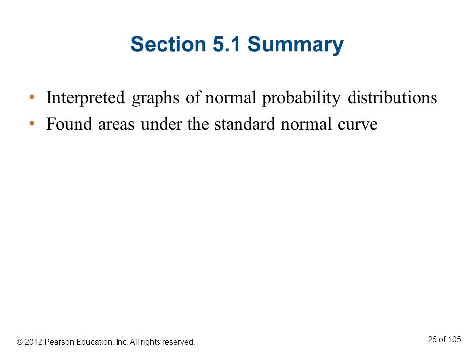 Section 5.1 Summary Interpreted graphs of normal probability distributions. Found areas under the standard normal curve.