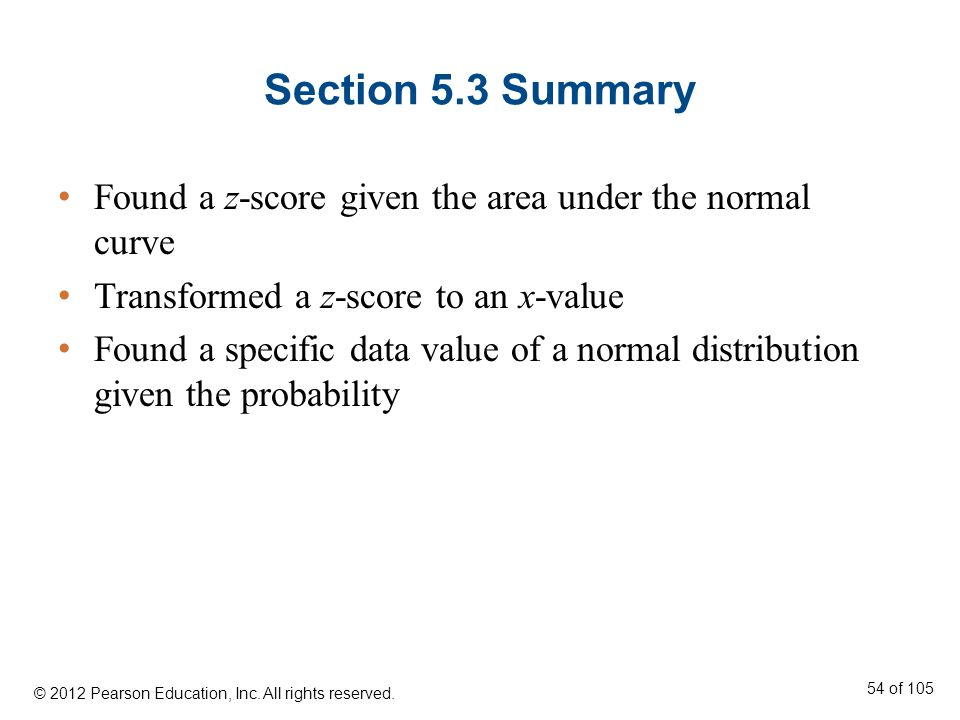 Section 5.3 Summary Found a z-score given the area under the normal curve. Transformed a z-score to an x-value.
