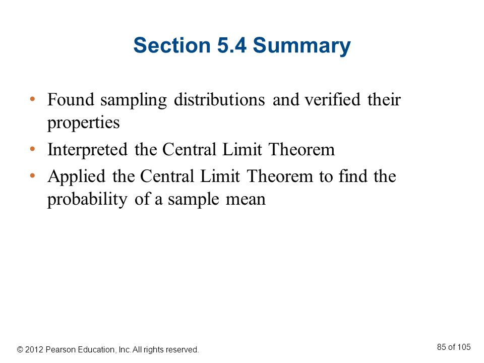 Section 5.4 Summary Found sampling distributions and verified their properties. Interpreted the Central Limit Theorem.