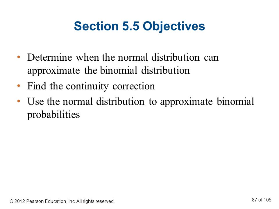 Section 5.5 Objectives Determine when the normal distribution can approximate the binomial distribution.