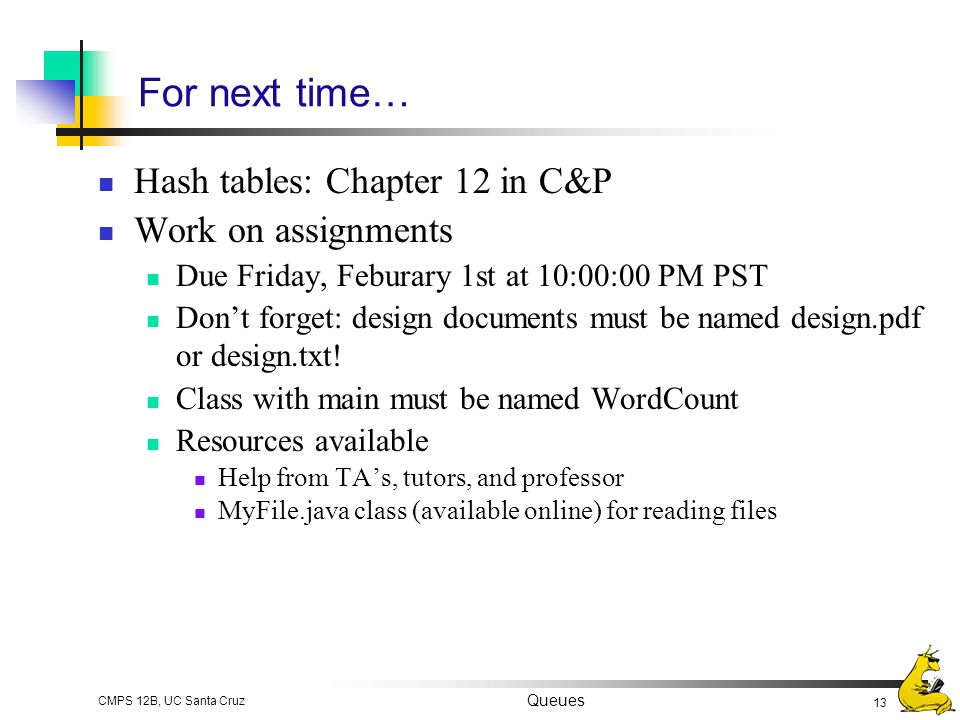 For next time… Hash tables: Chapter 12 in C&P Work on assignments