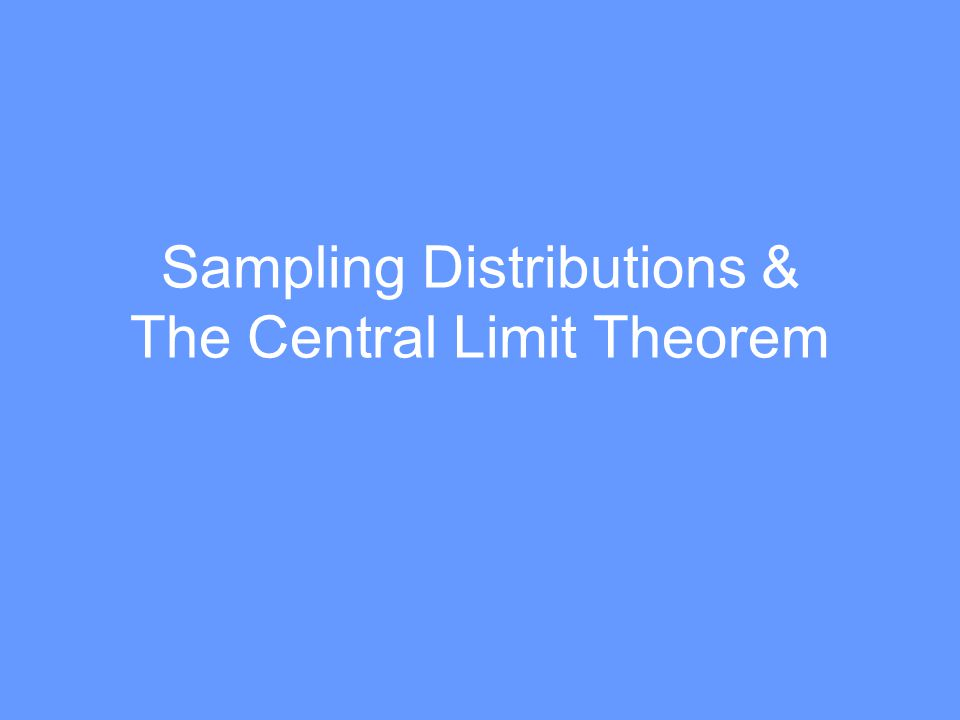 Sampling Distributions & The Central Limit Theorem