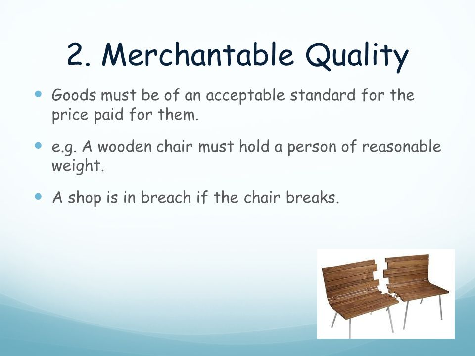 2. Merchantable Quality Goods must be of an acceptable standard for the price paid for them.