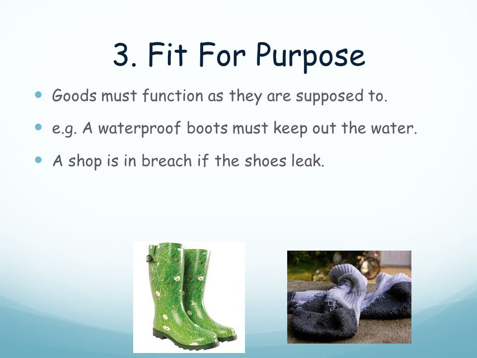3. Fit For Purpose Goods must function as they are supposed to.