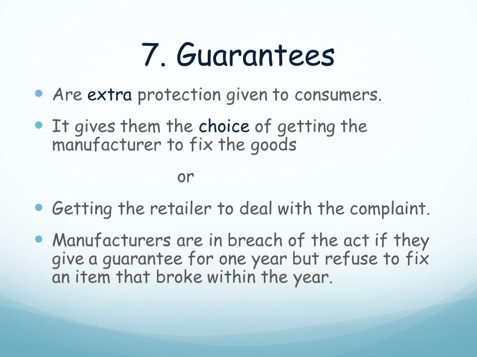 7. Guarantees Are extra protection given to consumers.