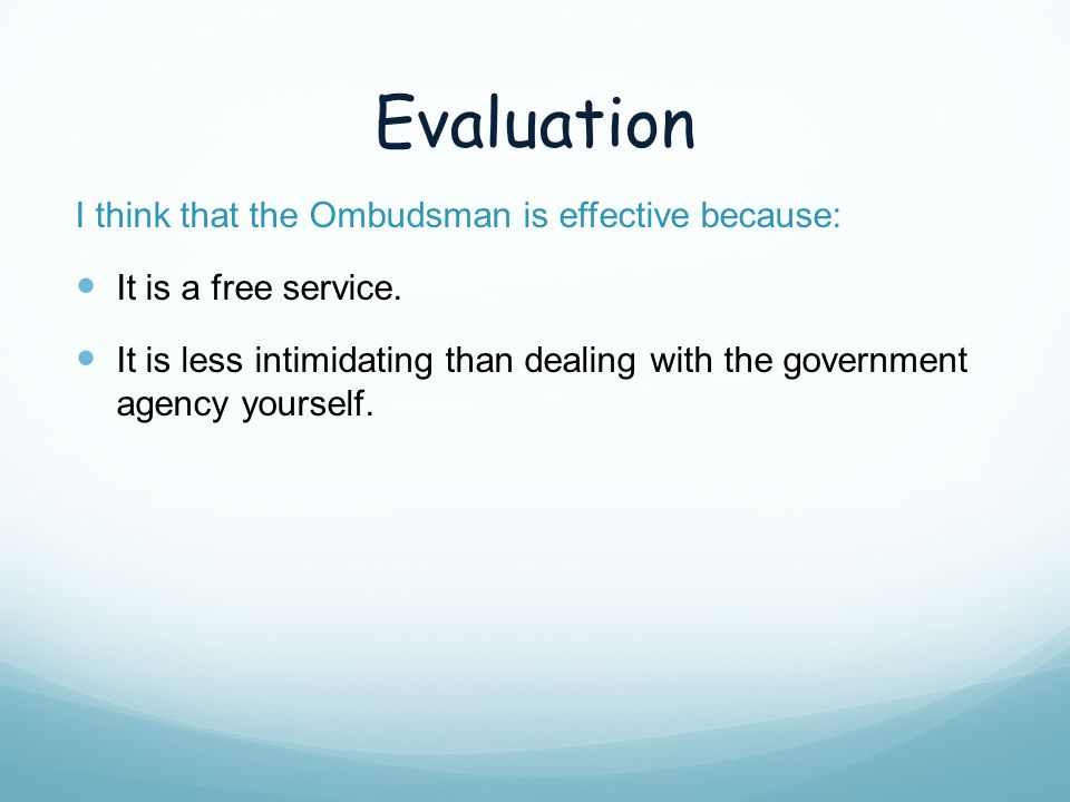 Evaluation I think that the Ombudsman is effective because: