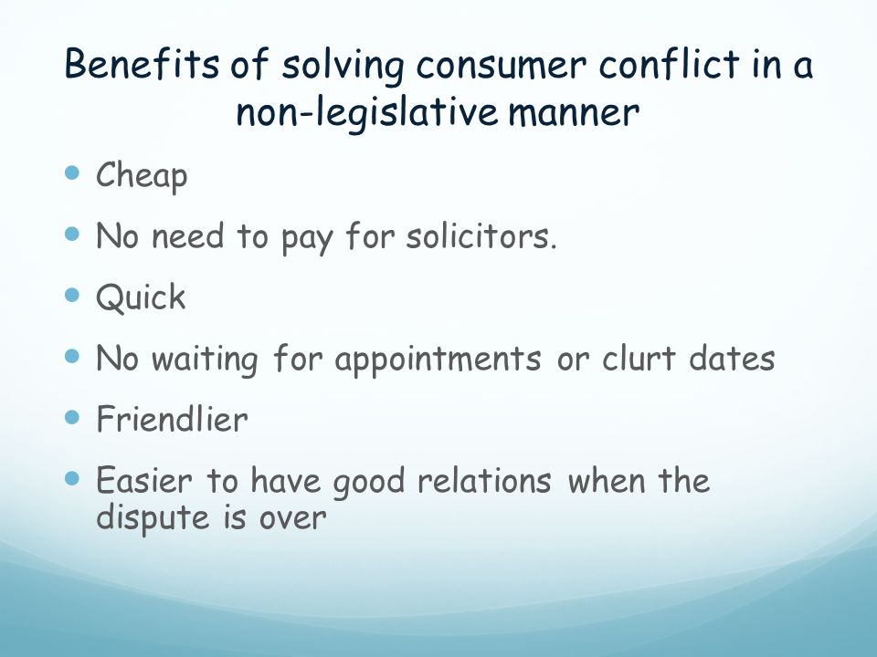 Benefits of solving consumer conflict in a non-legislative manner
