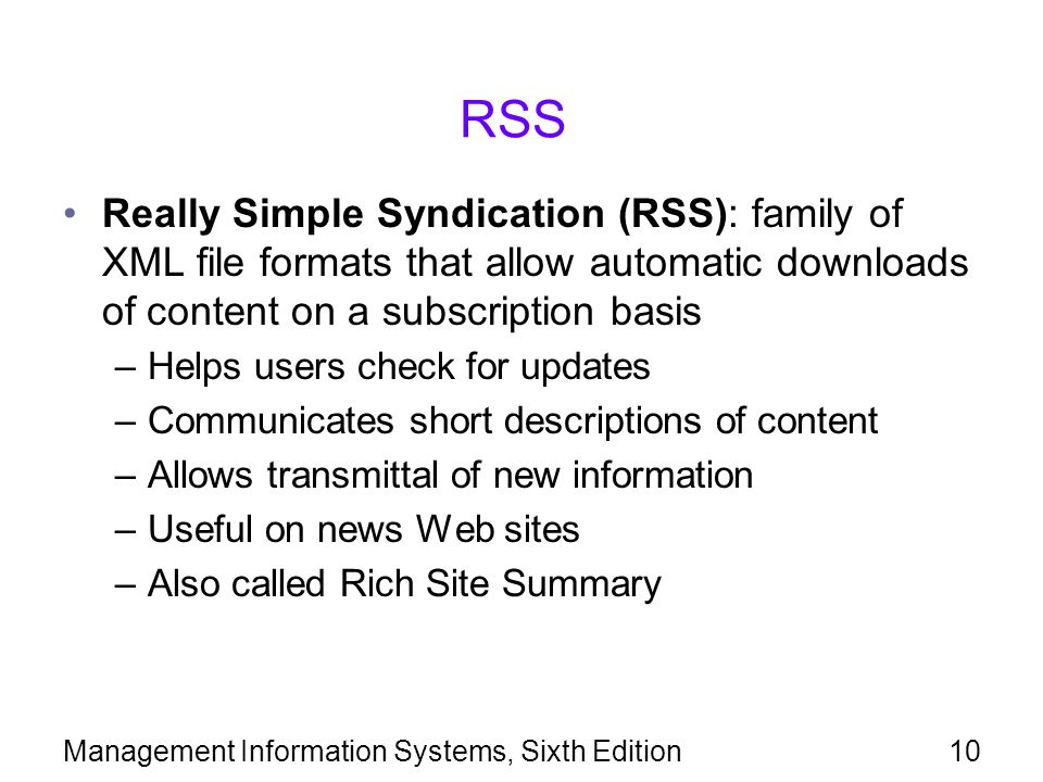 RSS Really Simple Syndication (RSS): family of XML file formats that allow automatic downloads of content on a subscription basis.