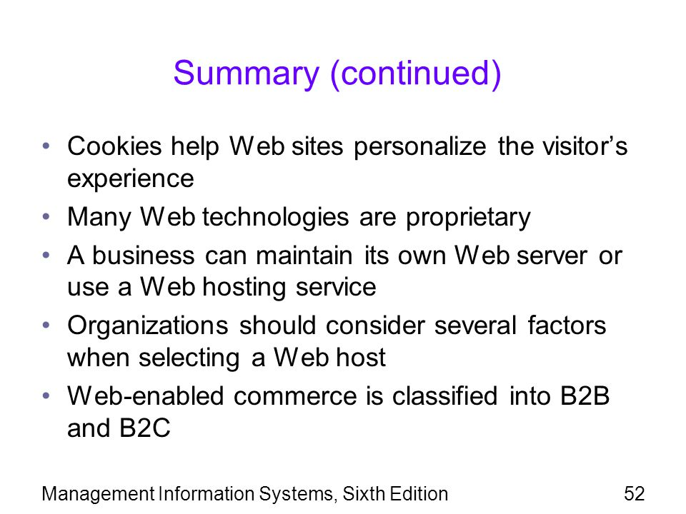 Summary (continued) Cookies help Web sites personalize the visitor's experience. Many Web technologies are proprietary.