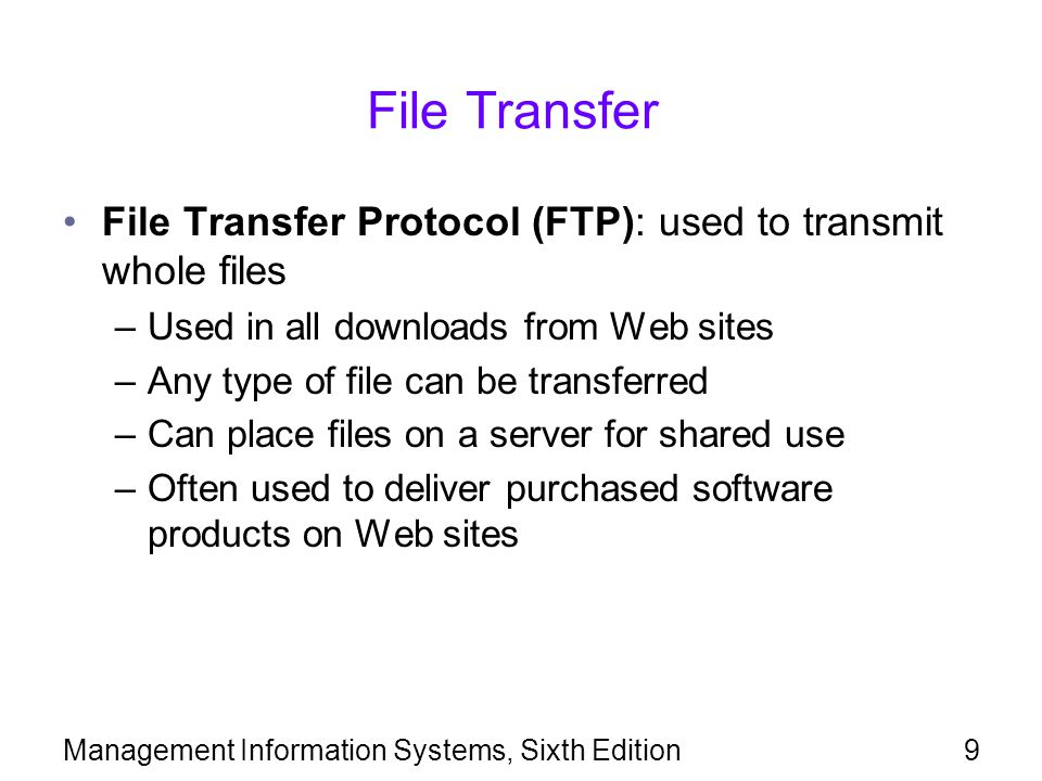 File Transfer File Transfer Protocol (FTP): used to transmit whole files. Used in all downloads from Web sites.