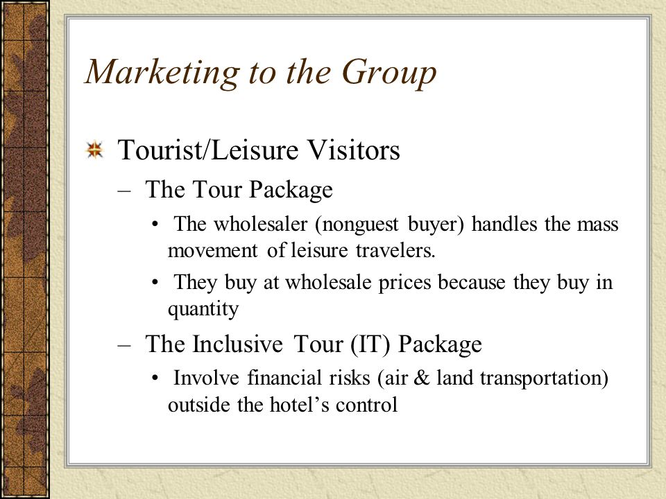 Marketing to the Group Tourist/Leisure Visitors The Tour Package