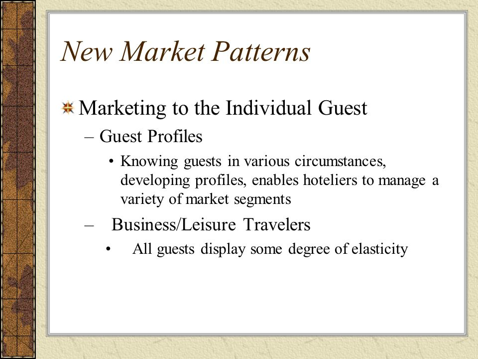New Market Patterns Marketing to the Individual Guest Guest Profiles