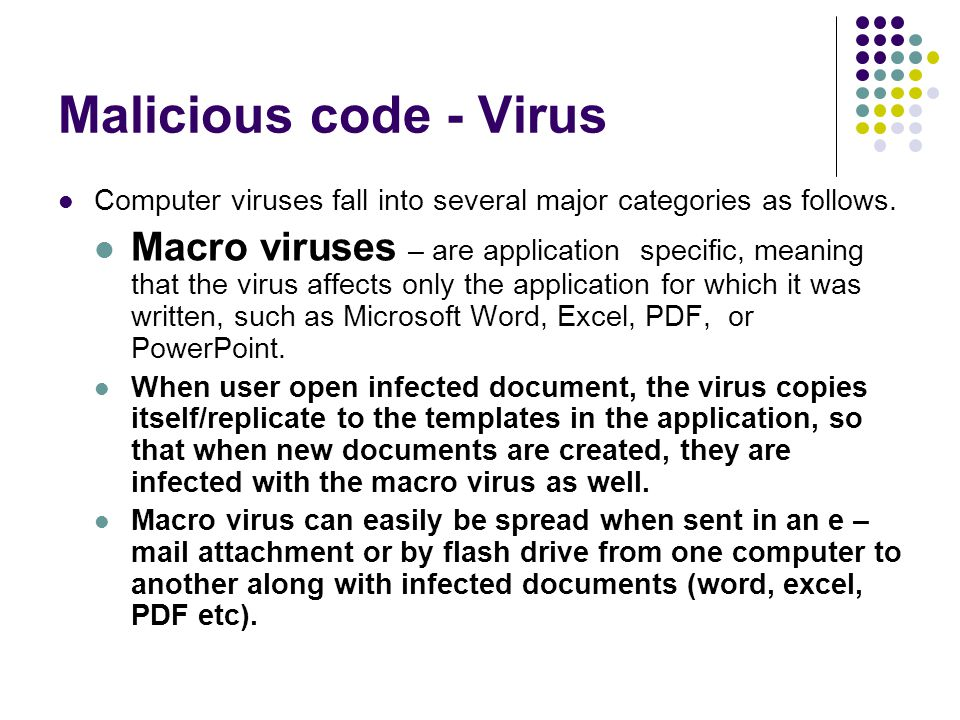 Malicious code - Virus Computer viruses fall into several major categories as follows.