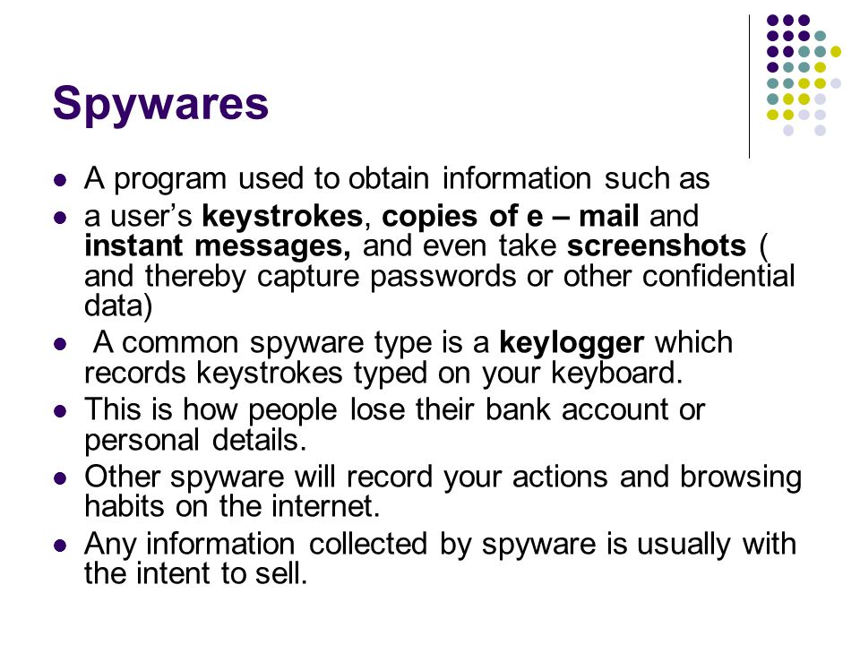 Spywares A program used to obtain information such as