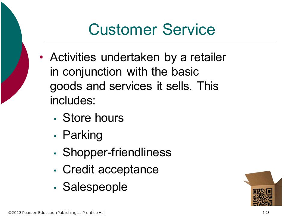 Customer Service Activities undertaken by a retailer in conjunction with the basic goods and services it sells. This includes:
