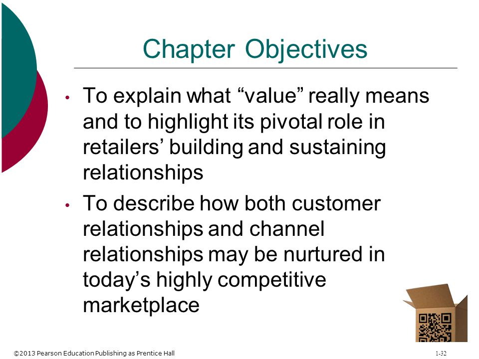 Chapter Objectives To explain what value really means and to highlight its pivotal role in retailers' building and sustaining relationships.