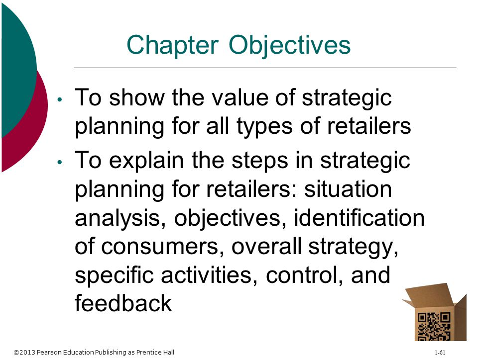 Chapter Objectives To show the value of strategic planning for all types of retailers.