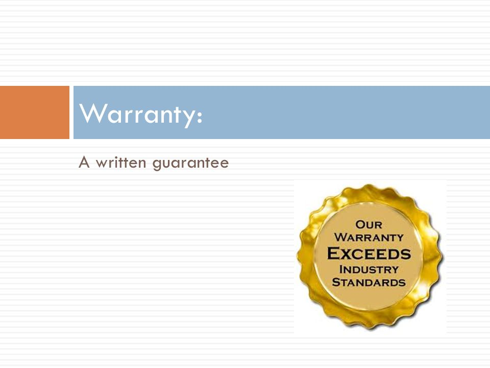 Warranty: A written guarantee